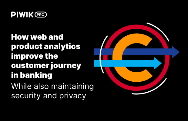 How web and product analytics improve the customer journey in banking (while also maintaining security and privacy)
